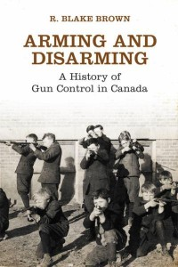 arming-and-disarming-a-history-of-gun-control-in-canada