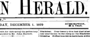 "Saskatchewan Herald: ""Blackfeet. Over twenty-five had died of actual starvation in the camp at the Blackfoot Crossing."""