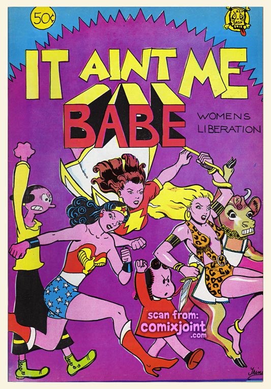 It Ain't Me Babe, the first comic book produced entirely by women (1970).