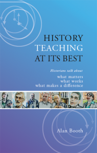 Cover of History Teaching at its Best: Historians talk about what matters, what works, what makes a difference.