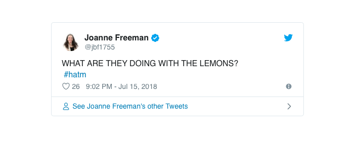 "Tweet from Joanne Freeman, saying ""What are they doing with the lemons?"" (all in upper case). Hashtag hatm."