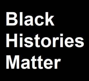 Black Histories Matter